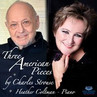 Three American Pieces — Charles Strouse, Heather Coltman