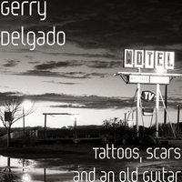 Tattoos, Scars and an Old Guitar — Gerry Delgado