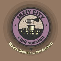 JAZZY CITY - Club Session by Wayne Shorter And Joe Zawinul — Wayne Shorter, Joe Zawinul
