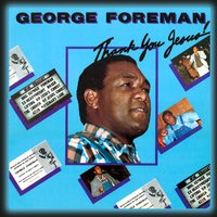 Thank You, Jesus! — George Foreman