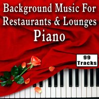 Background Music for Restaurants and Lounges: Piano - 99 Tracks — Dinner Music Ensemble