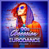 90s Obsession: Eurodance, Vol. 1 — 60's 70's 80's 90's Hits, The 90's Generation, 90s Pop
