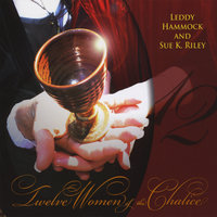 Twelve Women of the Chalice — Leddy Hammock and Sue K Riley