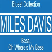 Bess, Oh Where's My Bess — Miles Davis, Джордж Гершвин, Miles Davis, George Gershwin