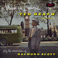 A Yank In Europe (Suite) — Ted Heath, Raymond Scott