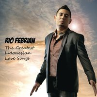 The Greatest Indonesian Love Songs — Rio Febrian