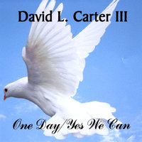 One Day/Yes We Can — David L. Carter III