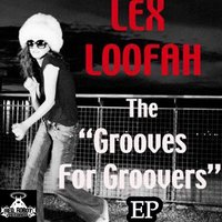 The Grooves For Groovers EP — Lex Loofah
