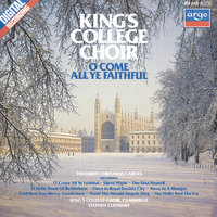O Come All Ye Faithful - Favourite Christmas Carols — The Choir Of King's College, Cambridge, Stephen Cleobury
