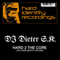 Hard 2 the Core — DJ Dieter S.K.