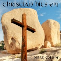 Christian Hits EP 1 — Jerry Collins