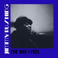 The Way I Feel — Jimmy Rushing
