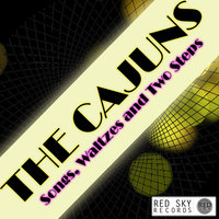 The Cajuns - Songs, Waltzes and Two Steps — Thibodeaux Boys