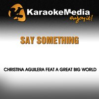 Say Something [In the Style of Christina Aguilera  & A Great Big World) — Karaokemedia