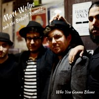 Who You Gonna Blame — Matt Wolpe and the Bedside Romeos