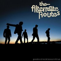 Good and Reckless and True — The Alternate Routes