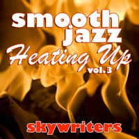 Smooth Jazz Heating Up Vol. 3 — Skywriters