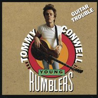 Guitar Trouble — Tommy Conwell & The Young Rumblers, Tommy Conwell, The Young Rumblers