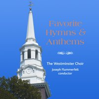 Favorite Hymns and Anthems — Westminster Choir