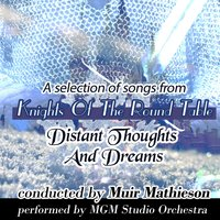 "Distant Thoughts and Dreams: A Selection of Songs From ""Knights of the Round Table"" — MGM Studio Orchestra"