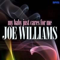 My Baby Just Cares for Me — Joe Williams