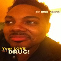 Your Love Is a Drug (Lets Try It Again) — The Real Adonis