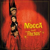 Friends — Mocca