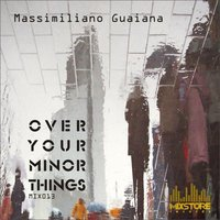 Over Your Minor Things — Massimiliano Guaiana
