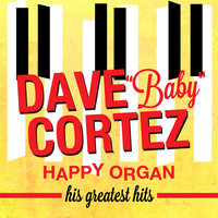 "Happy Organ: His Greatest Hits — Dave ""Baby"" Cortez"