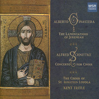 Ginastera: Lamentations of Jeremiah; Schnittke: Concerto for Choir — Альфред Гарриевич Шнитке, Kent Tritle, The Choir of St. Ignatius Loyola