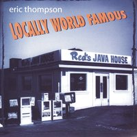 Locally World Famous — Eric Thompson