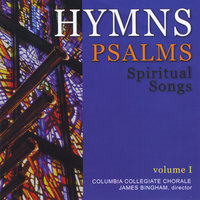 Hymns-Psalms-Spiritual Songs — James Bingham & Columbia Collegiate Chorale/Mark Willey