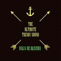 The Ultimate Trendy Sound — Dalva De Oliveira