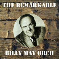 The Remarkable Billy May Orchesta — Billy May Orch