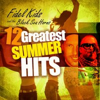 12 Greatest Summer Hits — Fidel's Kids and the Black Sea Horns