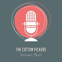 Jimtown Blues — The Cotton Pickers