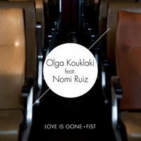 Love Is Gone / Fist — OLGA KOUKLAKI, Nomi Ruiz