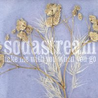 Take Me With You When You Go — Sodastream