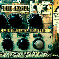 Supa Crucial Downtempo Remixes & Rarities — The Angel