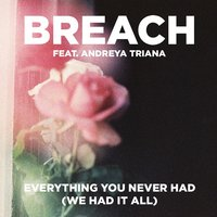 Everything You Never Had (We Had It All) — Breach