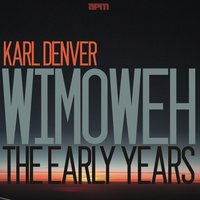 Wimoweh - The Early Years — Karl Denver