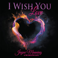 I Wish You Love — Jayne Manning & The Executive Suite
