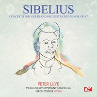 Sibelius: Concerto for Violin and Orchestra in D Minor, Op. 47 — Moscow RTV Symphony Orchestra, Sergei Stadler, Peter Lilye, Ян Сибелиус