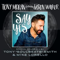 Say Yes Special House Mix — Tony Moran, Jason Walker