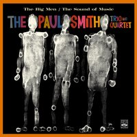 The Paul Smith Trio & Quartet. The Big Men / The Sound of Music — Barney Kessel, Leroy Vinnegar, Stan Levey, Irv Cottler, Morty Corb, Paul Smith