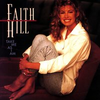 Take Me As I Am — Faith Hill
