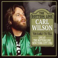 Too Early to Tell — Carl Wilson