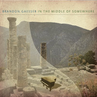 In the Middle of Somewhere — Brandon Gaesser