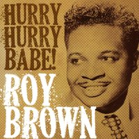 Roy Brown, Hurry Hurry Babe! — Roy Brown