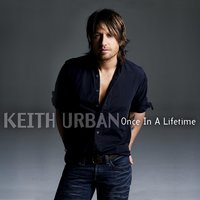 Once In A Lifetime — Keith Urban